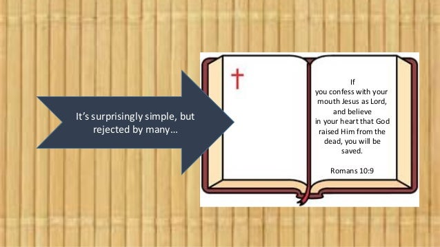 It's surprisingly simple, but rejected by many… If you confess with your mouth Jesus as Lord, and believe in your heart th...
