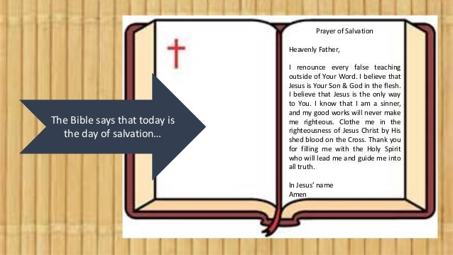 The Bible says that today is the day of salvation… The Bible says that today is the day of salvation… Prayer of Salvation ...