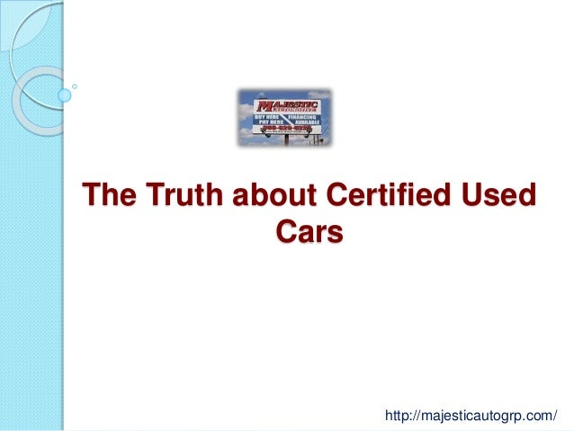 The Truth about Certified Used Cars http://majesticautogrp.com/