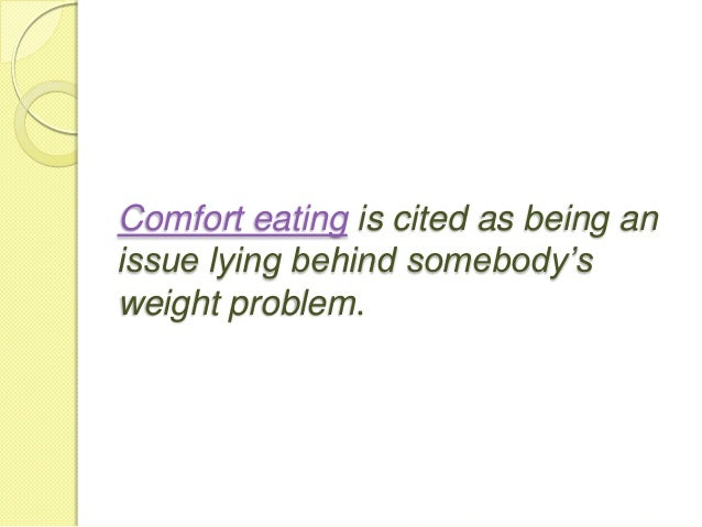 The truth about comfort eating Slide 2