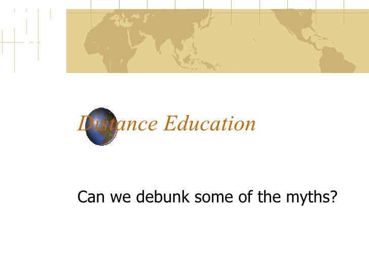 Distance Education Can we debunk some of the myths?