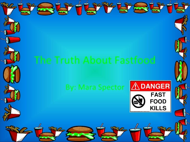 The Truth About Fastfood By: Mara Spector