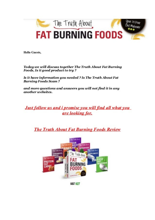 Hello Guests,Today we will discuss together The Truth About Fat BurningFoods, Is it good product to try ?Is it have inform...