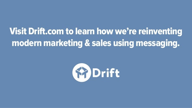 Visit Drift.com to learn how we're reinventing modern marketing & sales using messaging.