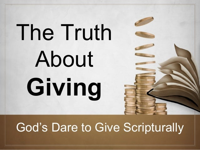 The Truth About  Giving God's Dare to Give Scripturally