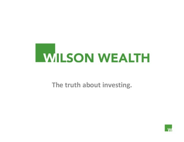 Wilson Wealth The truth about investing.