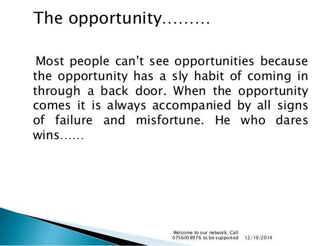 Most people can't see opportunities because the opportunity has a sly habit of coming in through a back door. When the opp...