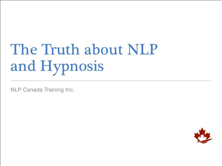 The Truth about NLP and Hypnosis NLP Canada Training Inc.