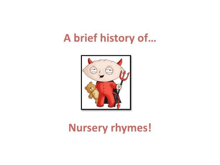 Abriefhistoryof…     Nurseryrhymes!