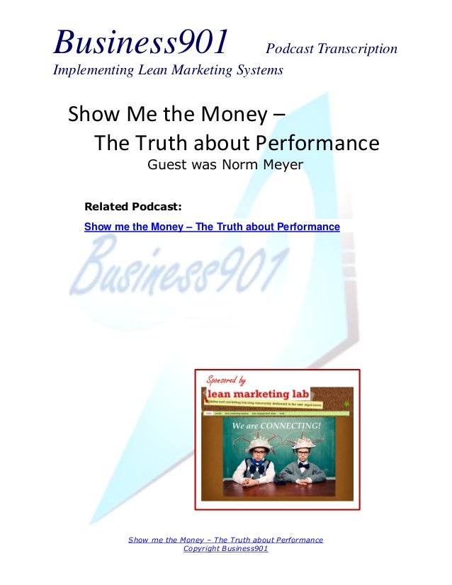 Business901 Podcast TranscriptionImplementing Lean Marketing SystemsShow me the Money – The Truth about PerformanceCopyrig...