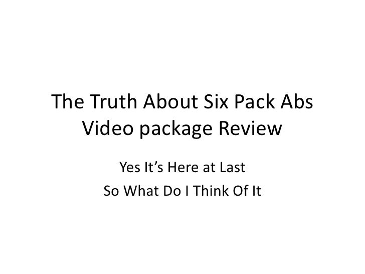 The Truth About Six Pack Abs Video package Review<br />Yes It's Here at Last<br />So What Do I Think Of It<br />