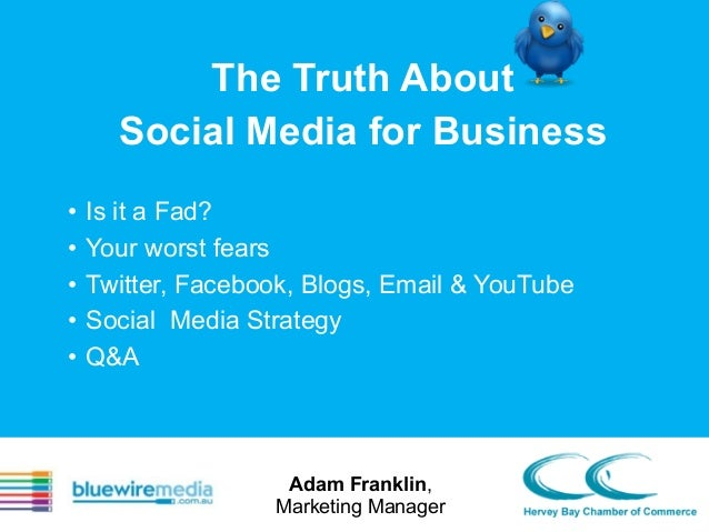 The Truth About Social Media for Business • • • • •  Is it a Fad? Your worst fears Twitter, Facebook, Blogs, Email & YouTu...