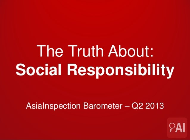 AsiaInspection Barometer – Q2 2013 The Truth About: Social Responsibility