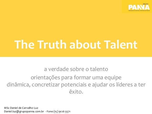 The Truth about Talent a verdade sobre o talento orientações para formar uma equipe dinâmica, concretizar potenciais e aju...