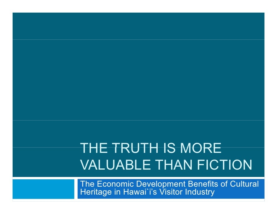 THE TRUTH IS MORE VALUABLE THAN FICTION The Economic Development Benefits of Cultural Heritage in Hawai`i's Visitor Indust...