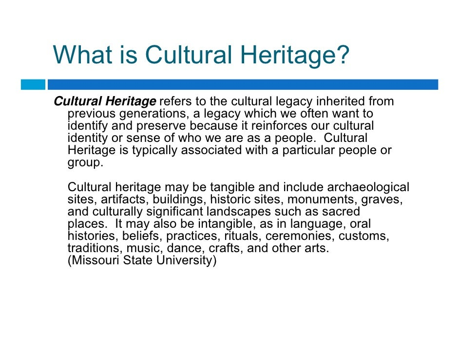 What is Cultural Heritage?                        g Cultural Heritage refers to the cultural legacy inherited from   previ...