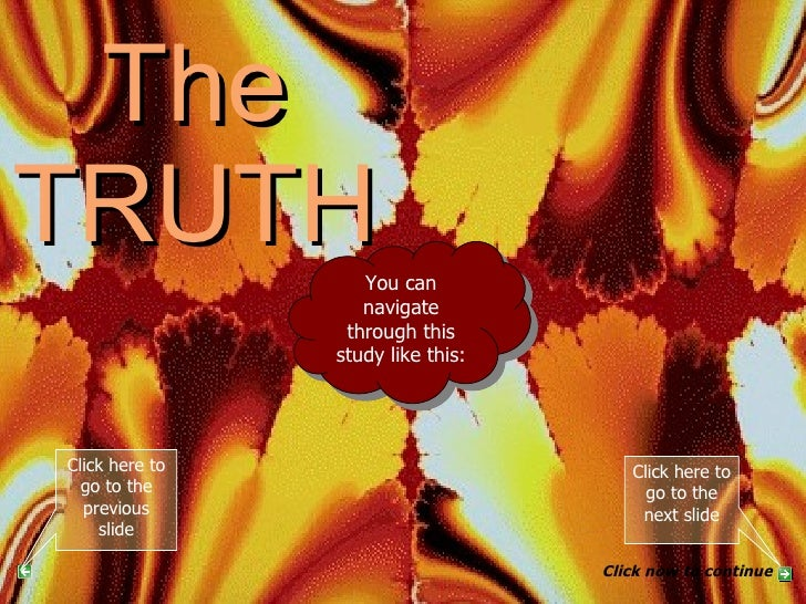 The TRUTH PART 3 You can navigate through this study like this: Click here to go to the next slide Click now to continue C...