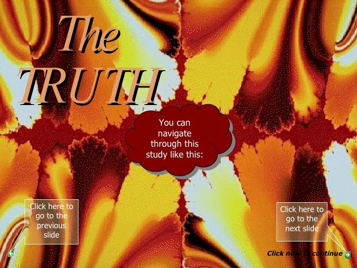 The TRUTH PART 5 You can navigate through this study like this: Click here to go to the next slide Click now to continue C...