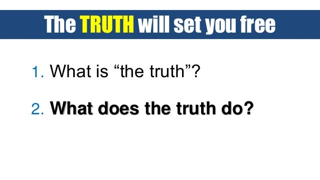 the truth will set you free essay John 8:32 niv then you will know the truth, and the truth will set you free have you ever thought about the depth of that statement, the power that it contains.