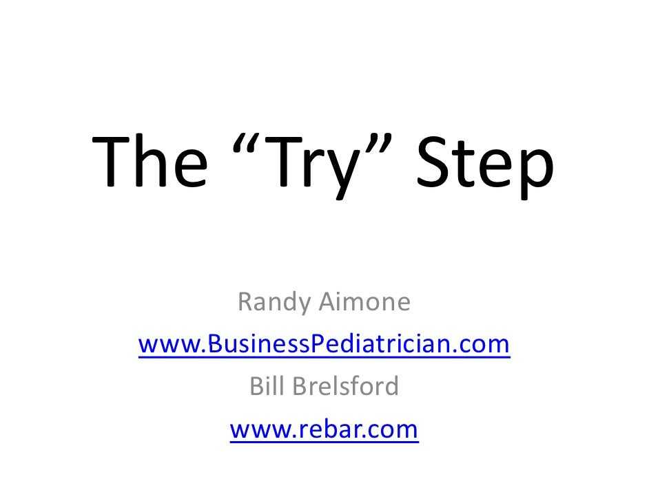 """The Try Step The """"Try""""Step        RandyAimone  www.BusinessPediatrician.com  www BusinessPediatrician com         Bill..."""