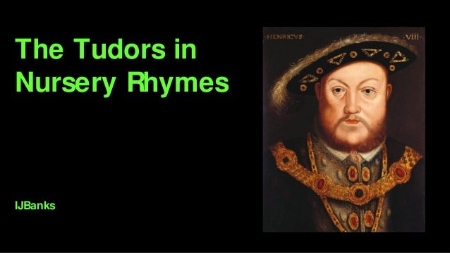 The Tudors in Nursery Rhymes IJBanks
