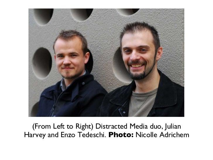 <ul><li>(From Left to Right) Distracted Media duo, Julian Harvey and Enzo Tedeschi.  Photo:  Nicolle Adrichem </li></ul>