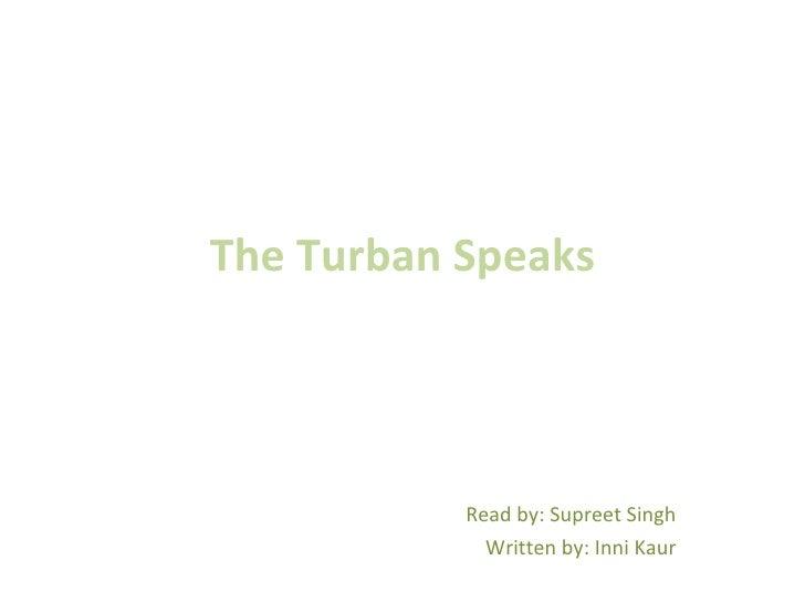 The Turban Speaks Read by: Supreet Singh Written by: Inni Kaur