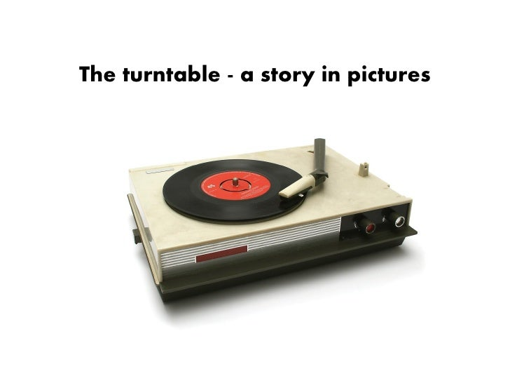 The turntable - a story in pictures