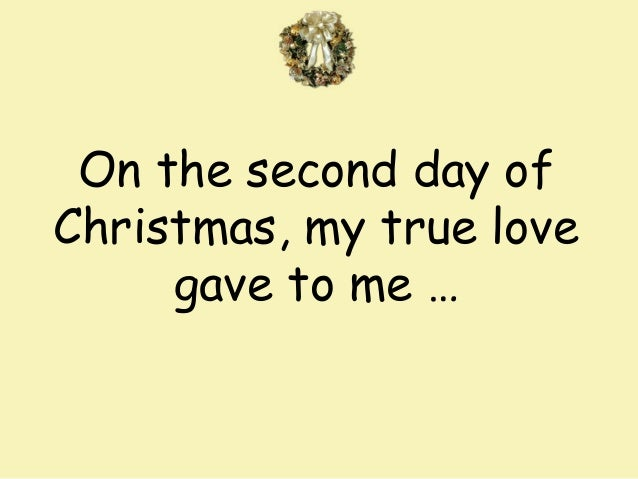 on the second day of christmas my true love gave to me