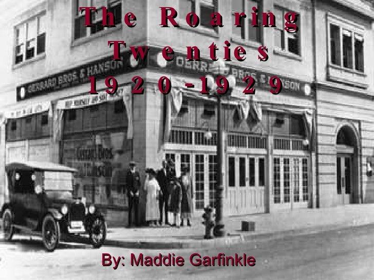 The Roaring Twenties 1920-1929   By: Maddie Garfinkle