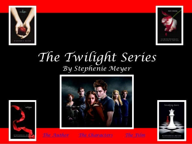 The Twilight Series       By Stephenie MeyerThe Author   The Characters   The Film