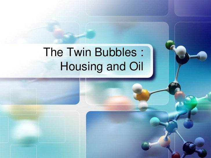 LOGO       The Twin Bubbles :         Housing and Oil