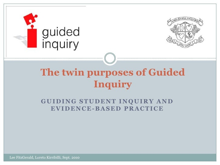 Guidingstudentinquiry and evidence-basedpractice<br />Lee FitzGerald, Loreto Kirribilli, Sept. 2010<br />The twin purposes...