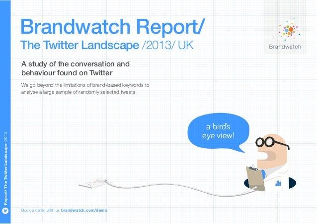Brandwatch Report/                                      The Twitter Landscape /2013/ UK                                   ...