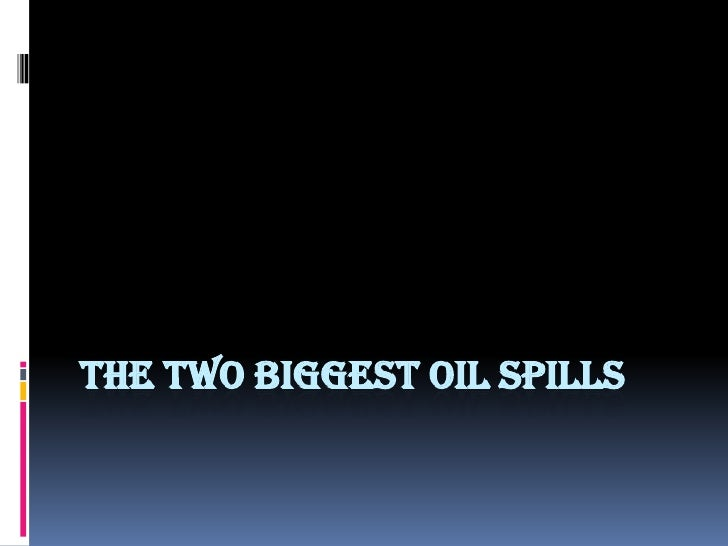 The two biggest oil spills<br />