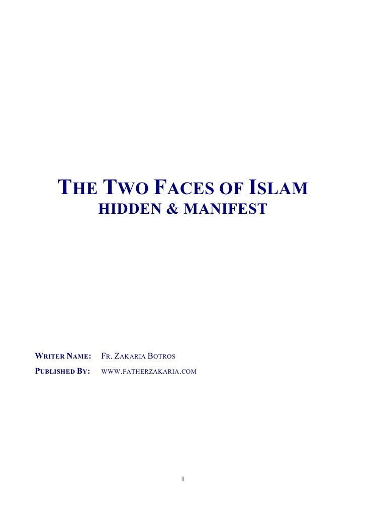THE TWO FACES OF ISLAM                 HIDDEN & MANIFEST     WRITER NAME:    FR. ZAKARIA BOTROS PUBLISHED BY:   WWW.FATHER...
