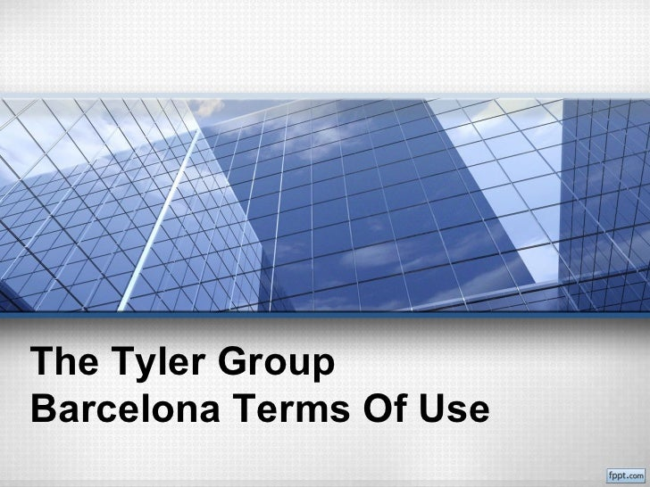 The Tyler GroupBarcelona Terms Of Use
