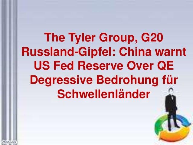 The Tyler Group, G20 Russland-Gipfel: China warnt US Fed Reserve Over QE Degressive Bedrohung für Schwellenländer