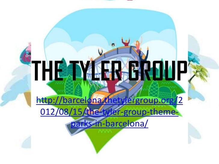 THE TYLER GROUPhttp://barcelona.thetylergroup.org/2 012/08/15/the-tyler-group-theme-         parks-in-barcelona/