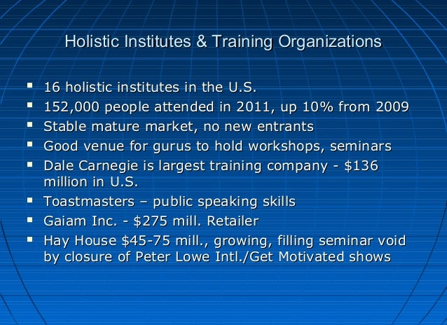Holistic Institutes & Training Organizations           16 holistic institutes in the U.S. 152,000 people attended ...
