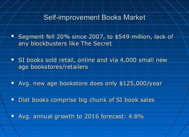 Self-improvement Books Market     Segment fell 20% since 2007, to $549 million, lack of any blockbusters like The Secret...