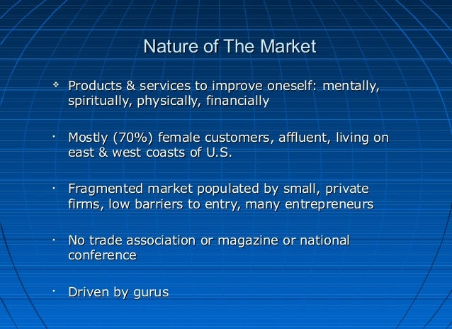 Nature of The Market   Products & services to improve oneself: mentally, spiritually, physically, financially  •  Mostly ...