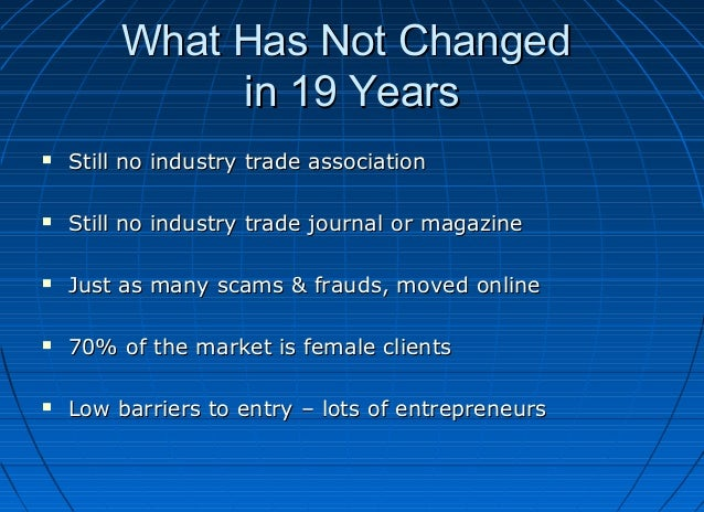 What Has Not Changed in 19 Years   Still no industry trade association    Still no industry trade journal or magazine  ...
