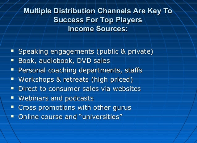 Multiple Distribution Channels Are Key To Success For Top Players Income Sources:          Speaking engagements (p...