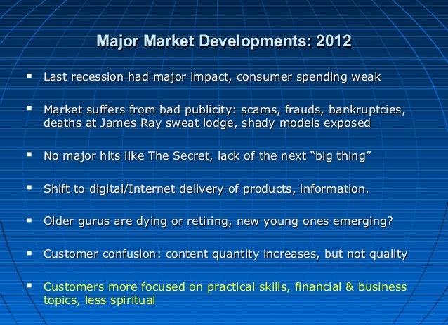 Major Market Developments: 2012     Last recession had major impact, consumer spending weak Market suffers from bad publ...