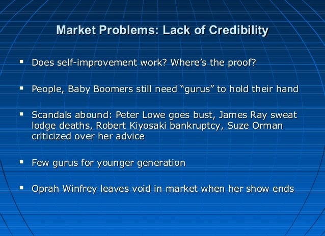 Market Problems: Lack of Credibility   Does self-improvement work? Where's the proof?    People, Baby Boomers still need...