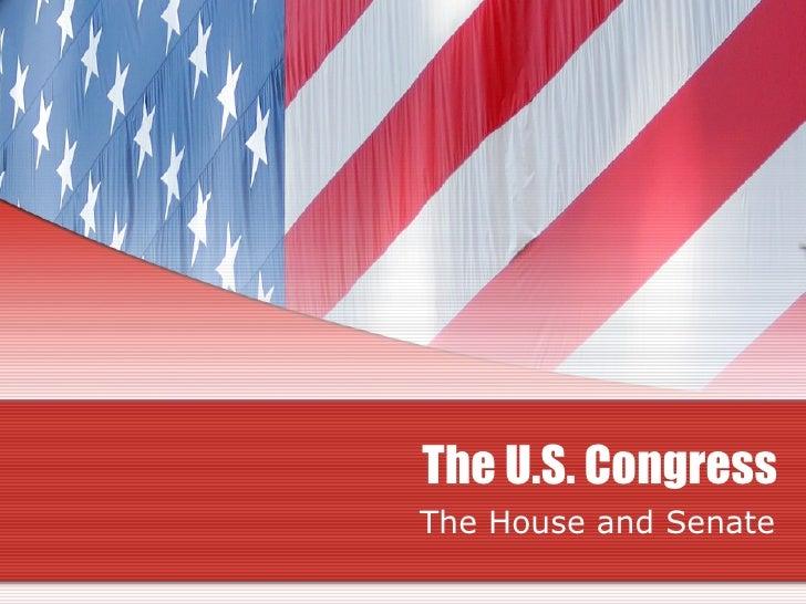 The U.S. Congress The House and Senate