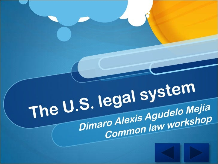 The U.S. legal system<br />Dimaro Alexis Agudelo Mejía<br />Commonlawworkshop<br />