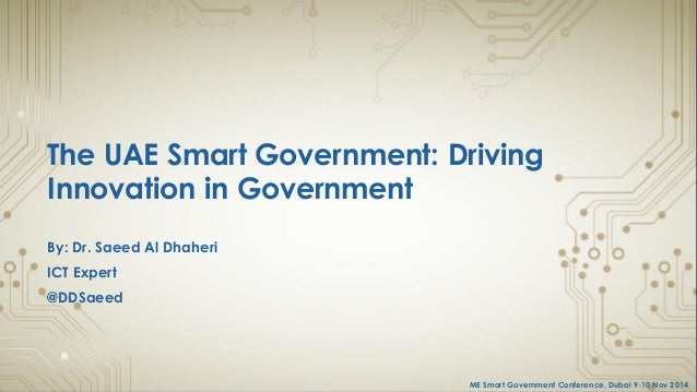 ME Smart Government Conference, Dubai 9-10 Nov 2014  The UAE Smart Government: Driving Innovation in Government  By: Dr. S...