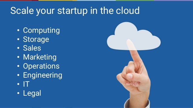The Uberization of Work © Scale your startup in the cloud • Computing • Storage • Sales • Marketing • Operations • Enginee...